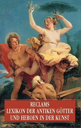 Reclams Lexikon der antiken Götter und Heroen in der Kunst. (315010467X) by Klaus Fräßle; Irene Aghion; Claire Barbillon; Francois Lissarrague
