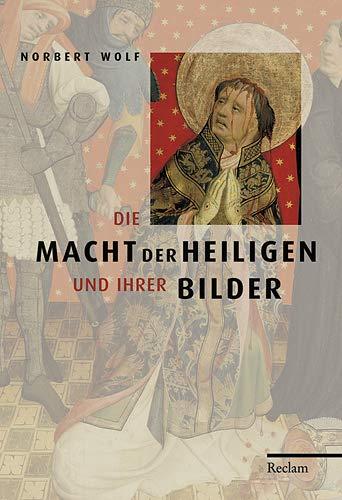 Die Macht der Heiligen und ihrer Bilder.: Wolf, Norbert :