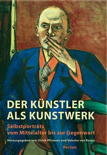 9783150105719: Der Künstler als Kunstwerk: Selbstporträts vom Mittelalter bis zur Gegegnwart