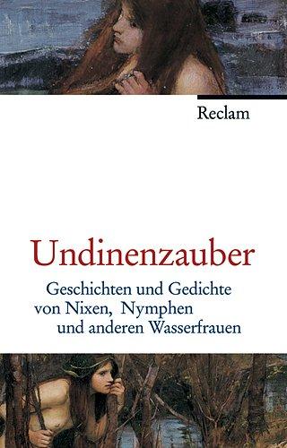 9783150106969: Undinenzauber: Geschichten und Gedichte von Nixen, Nymphen und anderen Wasserfrauen
