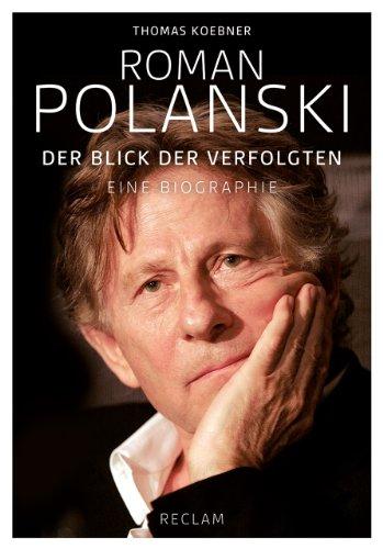 9783150109366: Roman Polanski: Der Blick der Verfolgten. Eine Biographie