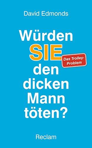 9783150110362: Würden SIE den dicken Mann töten?: Das Trolley-Problem und was uns Ihre Antwort über Richtig und Falsch verrät