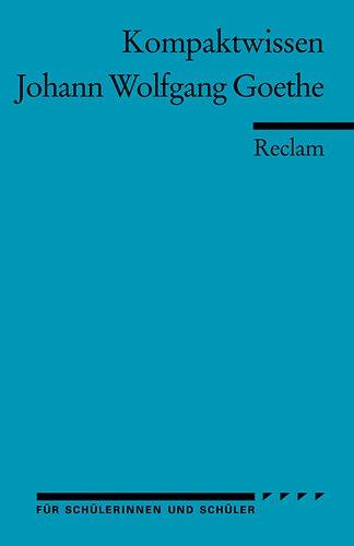 9783150152010: Johann Wolfgang Goethe. Literaturwissen für Schule und Studium: (Kompaktwissen für Schülerinnen und Schüler)