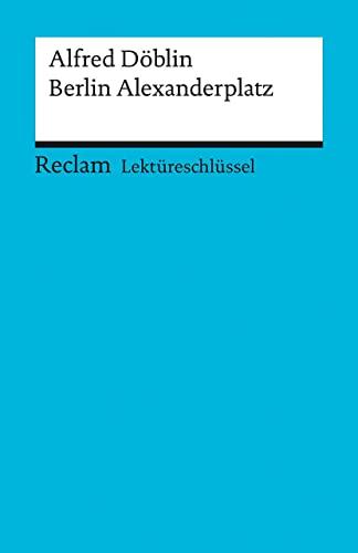 Berlin Alexanderplatz. Lektüreschlüssel für Schüler: 15317 (Reclam: Döblin, Alfred