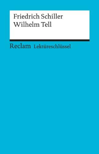 Wilhelm Tell: Lektüreschlüssel für Schüler: Schiller, Friedrich