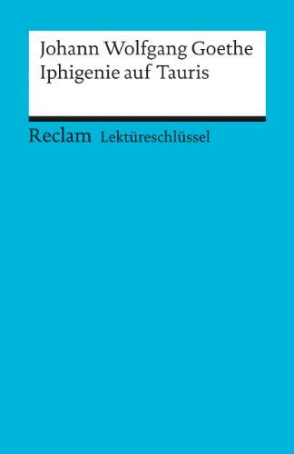Iphigenie auf Tauris. Lektüreschlüssel für Schüler (Reclam: Goethe, Johann Wolfgang