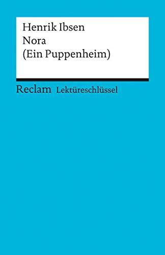 Nora (Ein Puppenheim). Lektüreschlüssel für Schüler: Ibsen, Henrik
