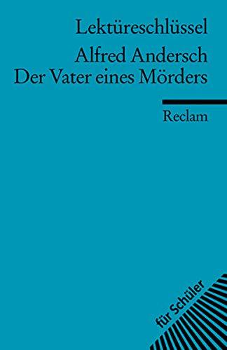 Lektüreschlüssel zu Alfred Andersch: Der Vater eines Mörders (Reclams Universal-Bibliothek)