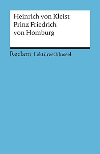 Prinz Friedrich von Homburg. Lektüreschlüssel für Schüler: Kleist, Heinrich Von