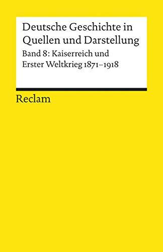 9783150170083: Deutsche Geschichte in Quellen und Darstellungen, Band 8: Kaiserreich und Erster Weltkrieg 1871 - 1918.