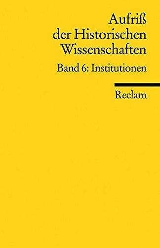 9783150170328: Aufriß der Historischen Wissenschaften 6. Institutionen