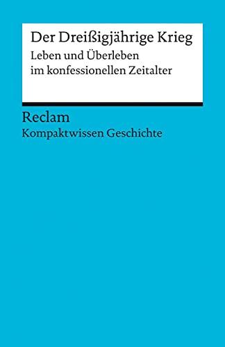 9783150170878: Der Dreißigjährige Krieg: Leben und Überleben im konfessionellen Zeitalter (Kompaktwissen Geschichte)