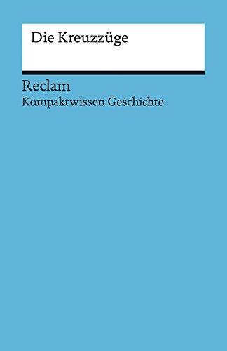 Kompaktwissen Geschichte. Die Kreuzzüge (Reclams Universal-Bibliothek): Hinz, Felix