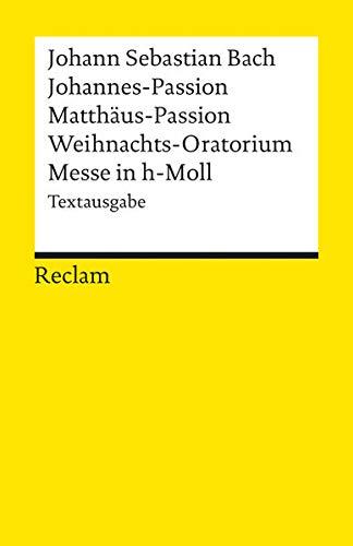 9783150180631: Johannes-Passion / Matthäus-Passion / Weihnachts-Oratorium / Messe in h-Moll