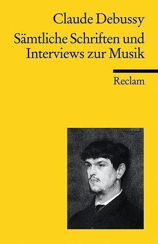 Sämtliche Schriften und Interviews zur Musik: Debussy, Claude /