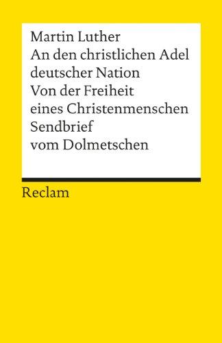 An den christlichen Adel deutscher Nation. Von: Luther, Martin
