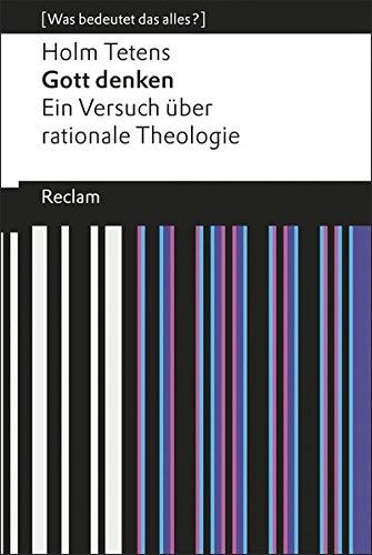 9783150192955: Gott denken: Ein Versuch über rationale Theologie (Was bedeutet das alles?)