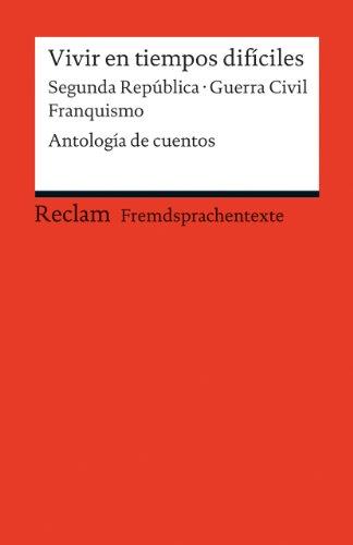 9783150198520: Vivir en tiempos difíciles: Segunda República - Guerra Civil - Franquismo. Antología de cuentos (Fremdsprachentexte)