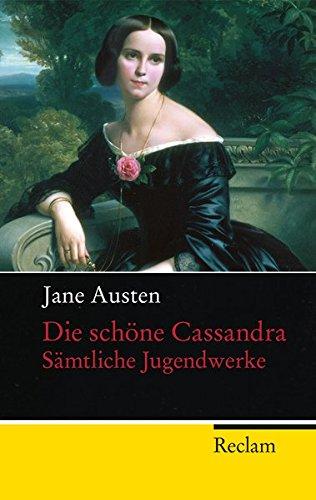 Die schöne Cassandra: Sämtliche Jugendwerke von Jane Austen, Christian Grawe und Ursula Grawe von Reclam, Philipp, jun. GmbH, Verlag (1. April 2012)