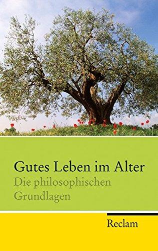 9783150202531: Gutes Leben im Alter: Die philosophischen Grundlagen