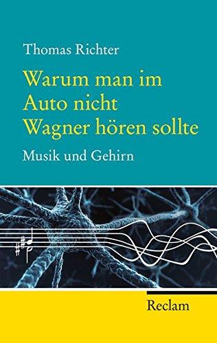 9783150202555: Warum man im Auto nicht Wagner hören sollte: Musik und Gehirn