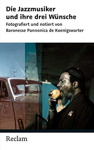 9783150202951: Die Jazzmusiker und ihre drei Wünsche: Fotografiert und notiert von Baronesse Pannonica de Koenigswarter