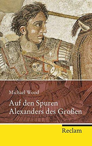 9783150203408: Auf den Spuren Alexanders des Großen: Eine Reise von Griechenland nach Asien