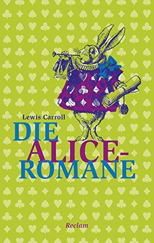 9783150205013: Die Alice-Romane: Alices Abenteuer im Wunderland. Durch den Spiegel und was Alice dort fand