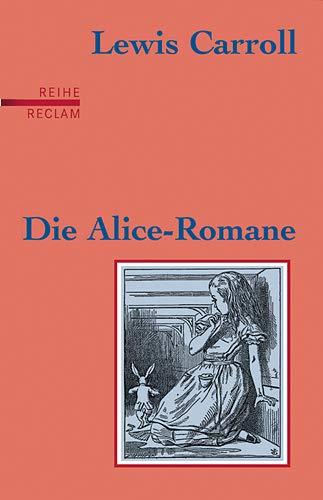 9783150597460: Die Alice-Romane: Alices Abenteuer im Wunderland / Durch den Spiegel und was Alice dort fand