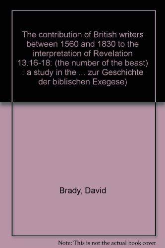 9783161444975: The contribution of British Writers between 1560 and 1830 to the interpretation of Revelation 13.16-18: (The Number of The Beast) (Beitrage Zur Geschichte Der Biblischen Exegese)