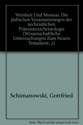 9783161449970: Weisheit Und Messias: Die Judischen Voraussetzungen Der Urchristlichen Praexistenzchristologie (Wissenschaftliche Untersuchungen Zum Neuen Testament 2.Reihe) (German Edition)