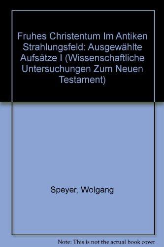 9783161452383: Frühes Christentum im antiken Strahlungsfeld: Ausgewählte Aufsätze I (Wissenschaftliche Untersuchungen Zum Neuen Testament)