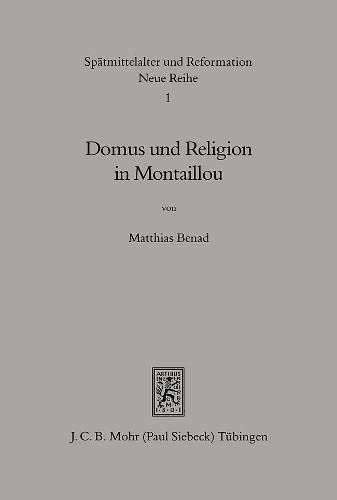 9783161455629: Domus und Religion in Montaillou: Katholische Kirche und Katharismus im Überlebenskampf der Familie des Pfarrers Petrus Clerici am Anfang des 14. ... Middle Ages, Humanism and the Reformation)