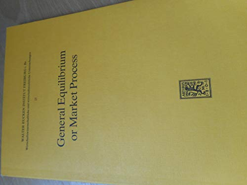 9783161455872: General Equilibrium or Market Process: Neoclassical and Austrian Theories of Economics (Untersuchungen Zur Ordnungstheorie Und Ordnungspolitik)