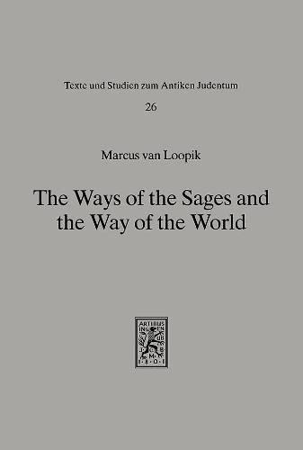 9783161456442: The Ways of the Sages and the Way of the World: The Minor Tractates of the Babylonian Talmud: Derekh 'Erez Rabbah, Derekh 'Eretz Zuta, Pereq ha-Shalom (Texts and Studies in Ancient Judaism)