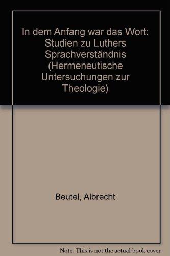 9783161457098: In Dem Anfang War Das Wort: Studien Zu Luthers Sprachverstandnis (Hermeneutische Untersuchungen Zur Theologie) (German Edition)