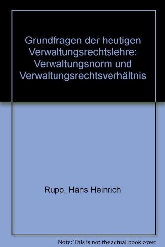 9783161457326: Grundfragen der heutigen Verwaltungsrechtslehre: Verwaltungsnorm und Verwaltungsrechtsverhältnis (Tubinger Rechtswissenschaftliche Abhandlungen)