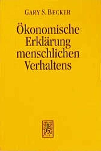 9783161460463: Der ökonomische Ansatz zur Erklärung menschlichen Verhaltens (Die Einheit Der Gesellschaftswissenschaften)