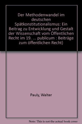 9783161461538: Der Methodenwandel im deutschen Spätkonstitutionalismus: Ein Beitrag zur Entwicklung und Gestalt der Wissenschaft vom öffentlichen Recht im 19. Jahrhundert (Jus Publicum)