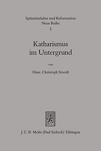 9783161461569: Katharismus Im Untergrund: Die Reorganisation Durch Petrus Auterii 1300-1310 (Spatmittelalter, Humanismus, Reformation / Studies in the Late Middle Ages, Humanism and the Reformation)