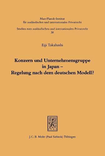 9783161462429: Konzern und Unternehmensgruppe in Japan - Regelung nach dem deutschen Modell?: Eine vergleichende Untersuchung nach japanischem und deutschem ... Und Internationalen Privatrecht)