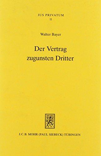 9783161463884: Der Vertrag Zugunsten Dritter: Neuere Dogmengeschichte - Anwendungsbereich - Dogmatische Strukturen (Jus Privatum)
