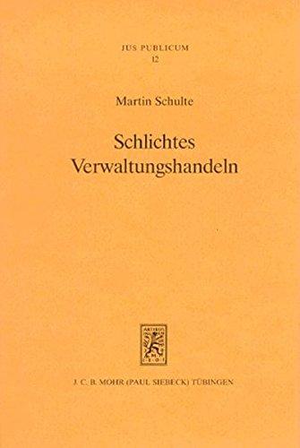 9783161464478: Schlichtes Verwaltungshandeln: Verfassungs- und verwaltungsrechtsdogmatische Struktur�berlegungen am Beispiel des Umweltrechts (Jus Publicum)