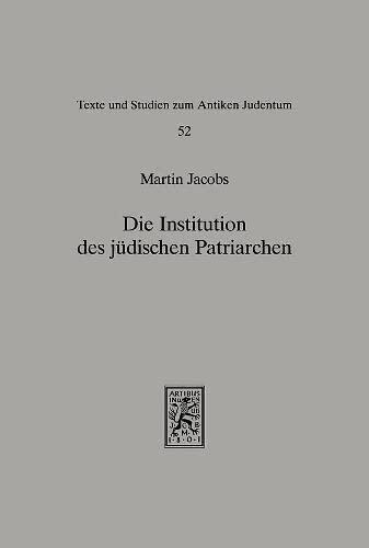 Die Institution Des Judischen Patriarchen: Eine Quellen- Und Traditionskritische Studie Zur Geschichte Der Juden in Der Spatantike (Texts and Studies in Ancient Judaism) (German Edition) (3161465032) by Martin Jacobs