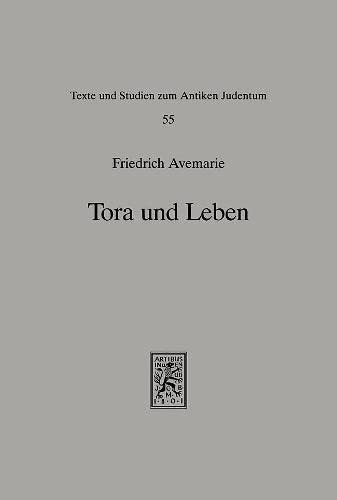 9783161465321: Tora Und Leben: Untersuchungen Zur Heilsbedeutung Der Tora in Der Fruhen Rabbinischen Literatur (Texts and Studies in Ancient Judaism) (German Edition)