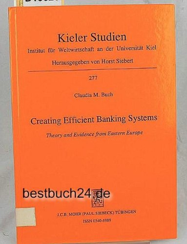 Creating efficient banking systems: Theory and evidence from Eastern Europe (Kieler Studien): Buch,...