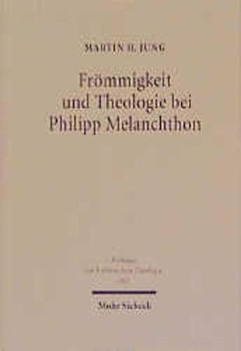 9783161468070: Frömmigkeit und Theologie bei Philipp Melanchthon: Das Gebet im Leben und in der Lehre des Reformators (Beitrage Zur Historischen Theologie)
