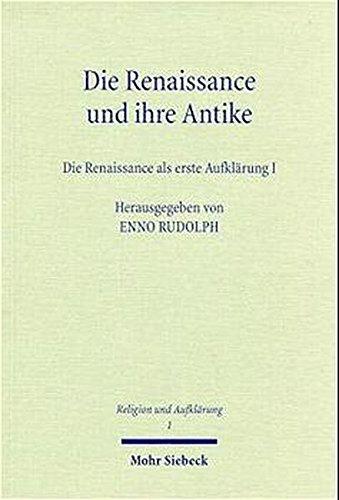 9783161469961: Die Renaissance Und Ihre Antike I: Die Renaissance ALS Erste Aufklarung (Religion Und Aufklarung) (German Edition)