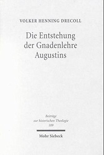 9783161470462: Die Entstehung Der Gnadenlehre Augustins (Beitrage Zur Historischen Theologie) (German Edition)