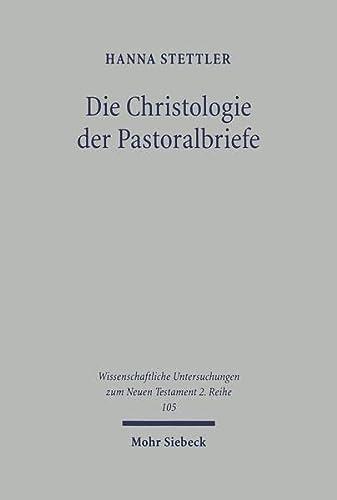 Die Christologie der Pastoralbriefe: Hanna Stettler